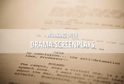 Working with drama screenplays